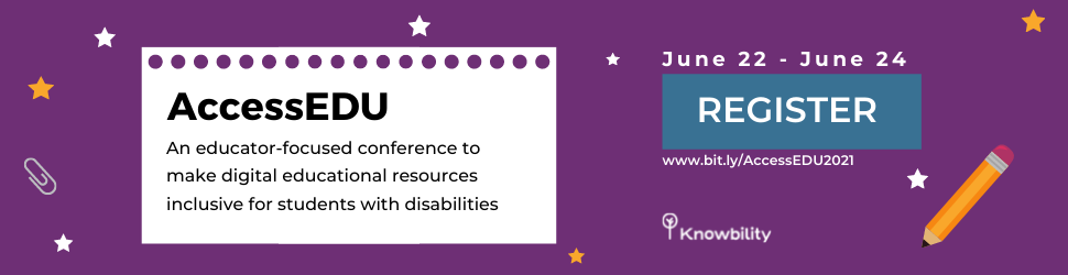 Banner ad button for the AccessEDU Conference. AccessEDU is an educator-focused conference to make digital education resources inclusive for students with disabilities. The conference runs from June 22- June 24th. Register by clicking on this button on going to www.bit.ly/AccessEDU2021.